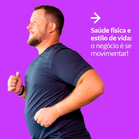 Saúde física: Saúde física e estilo de vida: o negócio é se movimentar!